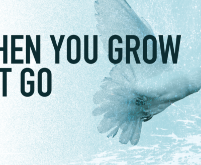 When you Grow Let Go